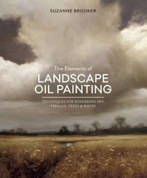 The Elements of Landscape Oil Painting de Suzanne Brooker