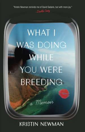 What I Was Doing While You Were Breeding de Kristin Newman