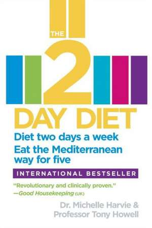 The 2-Day Diet:  Diet Two Days a Week. Eat the Mediterranean Way for Five. de Michelle Harvie