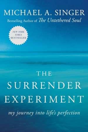 The Surrender Experiment:  My Journey Into Life's Perfection de Michael A. Singer