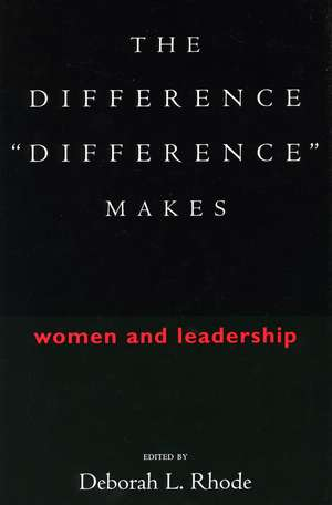 "The Difference ""Difference"" Makes: Women and Leadership de Deborah Rhode"