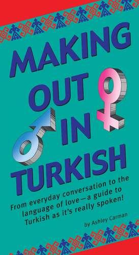 Making Out in Turkish: (Turkish Phrasebook) de Ashley Carman