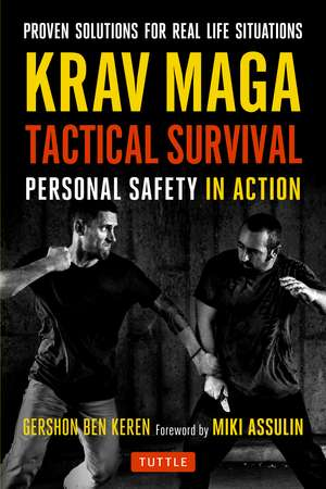 Krav Maga Tactical Survival: Personal Safety in Action. Proven Solutions for Real Life Situations de Gershon Ben Keren