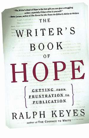 The Writer's Book of Hope:  Getting from Frustration to Publication de Ralph Keyes