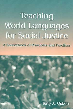 Teaching World Languages for Social Justice:  A Sourcebook of Principles and Practices de Terry A. Osborn