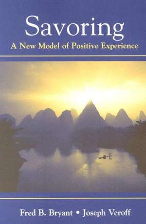 Savoring:  A New Model of Positive Experience de Fred B. Bryant