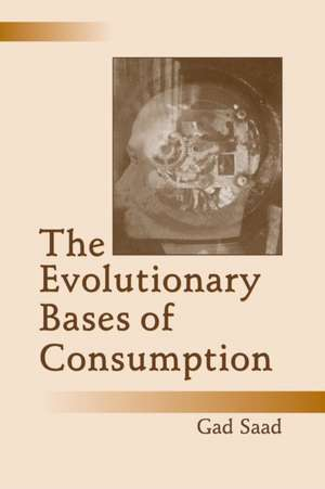 The Evolutionary Bases of Consumption de Gad Saad