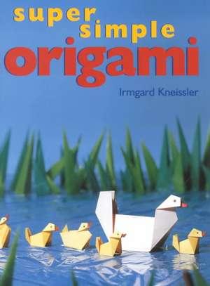 Super Simple Origami de Irmgard Kneissler