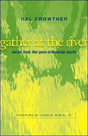 Gather at the River:  Notes from the Post-Millennial South de Hal Crowther