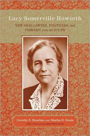 Lucy Somerville Howorth:  New Deal Lawyer, Politician, and Feminist from the South de Dorothy S. Shawhan