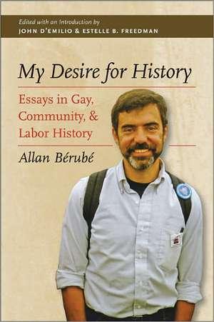 My Desire for History:  Essays in Gay, Community, and Labor History de Allan Berube