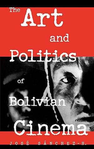 The Art and Politics of Bolivian Cinema de Jorge Ruiz