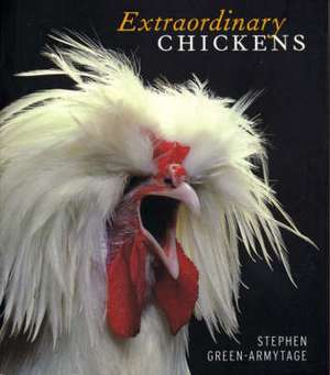 Extraordinary Chickens de Stephen Green-Armytage