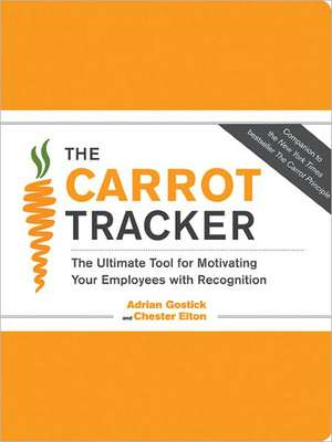 The Carrot Tracker:  The Ultimate Tool for Motivating Your Employees with Recognition [With 6 Thank You Cards] de Adrian Robert Gostick