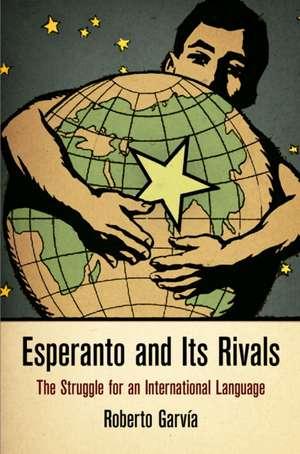 Esperanto and Its Rivals:  The Struggle for an International Language de Roberto Garvia