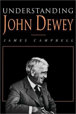 Understanding John Dewey:  Nature and Cooperative Intelligence de James Campbell
