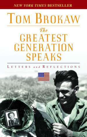 The Greatest Generation Speaks:  Letters and Reflections de Tom Brokaw