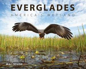 Everglades:  America's Wetland de Mac Stone