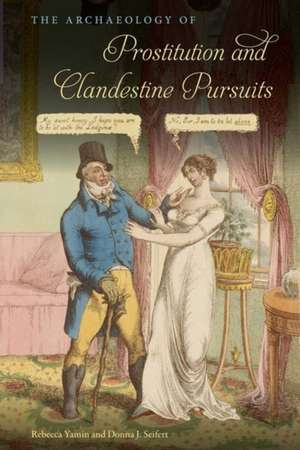 The Archaeology of Prostitution and Clandestine Pursuits de Rebecca Yamin