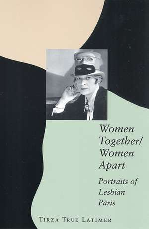 Women Together/Women Apart: Portraits of Lesbian Paris de Tirza True Latimer