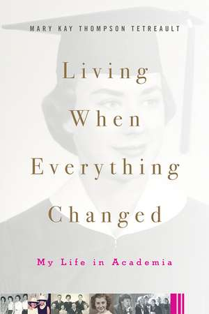 Living When Everything Changed: My Life in Academia de Mary Kay Thompson Tetreault