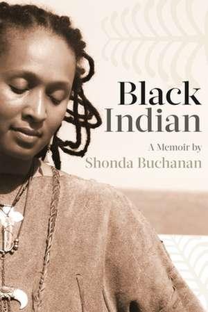 Black Indian de Shonda Buchanan