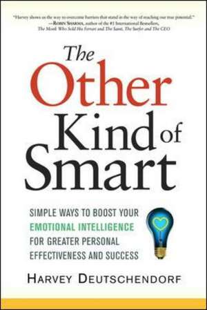The Other Kind of Smart: Simple Ways to Boost Your Emotional Intelligence for Greater Personal Effectiveness and Success de Harvey Deutschendorf