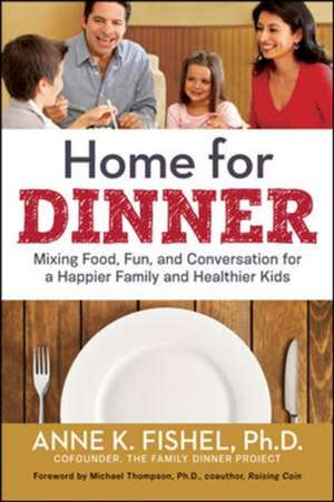 Home for Dinner: Mixing Food, Fun, and Conversation for a Happier Family and Healthier Kids de Anne Fishel
