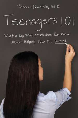 Teenagers 101: What a Top Teacher Wishes You Knew About Helping Your Kid Succeed de Rebecca Deurlein