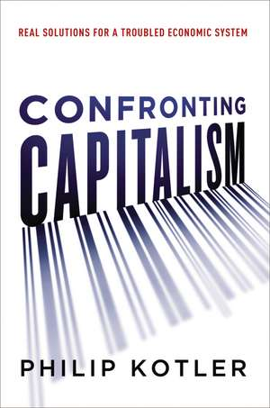 Confronting Capitalism: Real Solutions for a Troubled Economic System de Philip Kotler