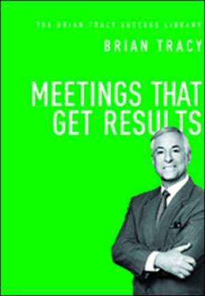 Meetings That Get Results (The Brian Tracy Success Library) de Brian Tracy