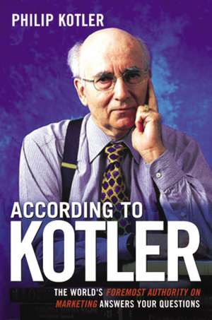 According to Kotler: The World's Foremost Authority on Marketing Answers Your Questions de Philip Kotler