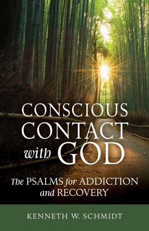 Conscious Contact with God: The Psalms for Addiction and Recovery de Kenneth W. Schmidt