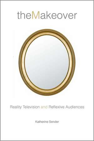 The Makeover:  Reality Television and Reflexive Audiences de Katherine Sender