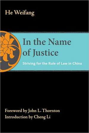 In the Name of Justice: Striving for the Rule of Law in China de Weifang He