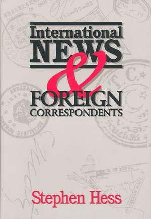 International News & Foreign Correspondents de Stephen Hess