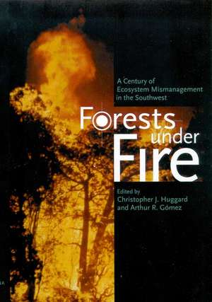 Forests under Fire: A Century of Ecosystem Mismanagement in the Southwest de Christopher J. Huggard