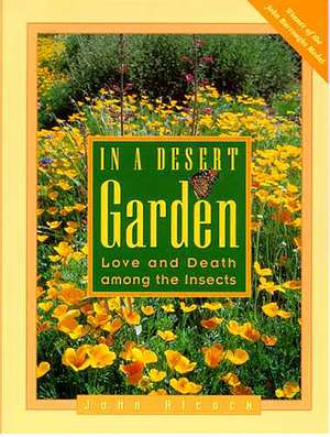 In a Desert Garden: Love and Death among the Insects de John Alcock