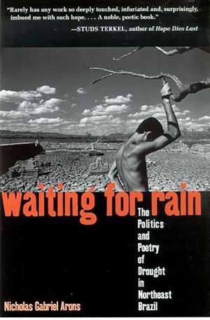 Waiting for Rain: The Politics and Poetry of Drought in Northeast Brazil de Nicholas Gabriel Arons