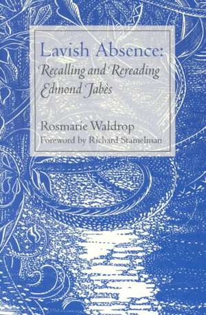 Lavish Absence:  Recalling and Rereading Edmond Jab S de Rosmarie Waldrop