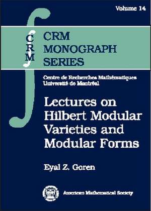 Lectures on Hilbert Modular Varieties and Modular Forms de  Eyal Goren