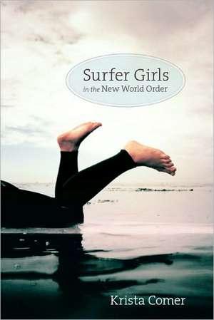 Surfer Girls in the New World Order de Krista Comer