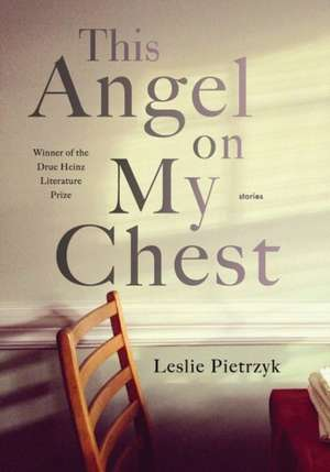 This Angel on My Chest de Leslie Pietrzyk