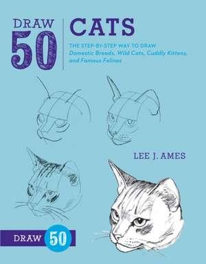 Draw 50 Cats de Lee J. Ames