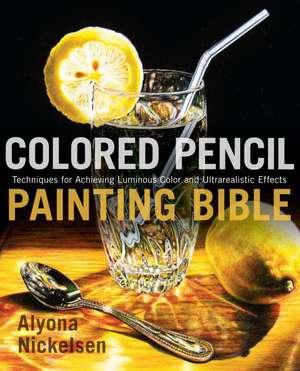 Colored Pencil Painting Bible de Alyona Nickelsen