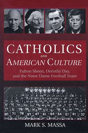 Catholics and American Culture: Fulton Sheen, Dorothy Day, and the Notre Dame Football Team de Mark S. Massa S.J.