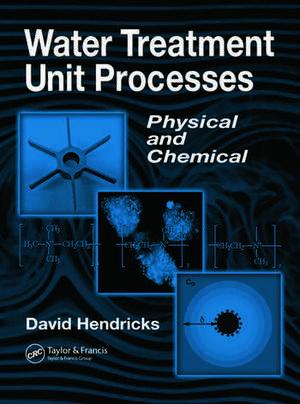 Water Treatment Unit Processes de Fort Collins, USA) Hendricks, David W. (Colorado State University