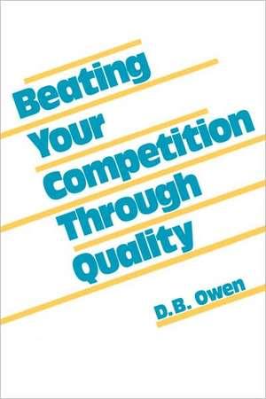 Beating Your Competition Through Quality de D. B. Owen