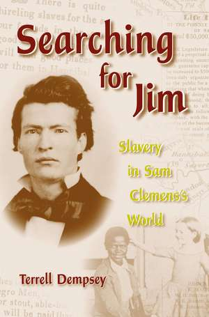 Searching for Jim: Slavery in Sam Clemens's World de Terrell Dempsey