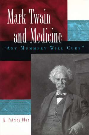 "Mark Twain and Medicine: ""Any Mummery Will Cure"" de K. Patrick Ober"